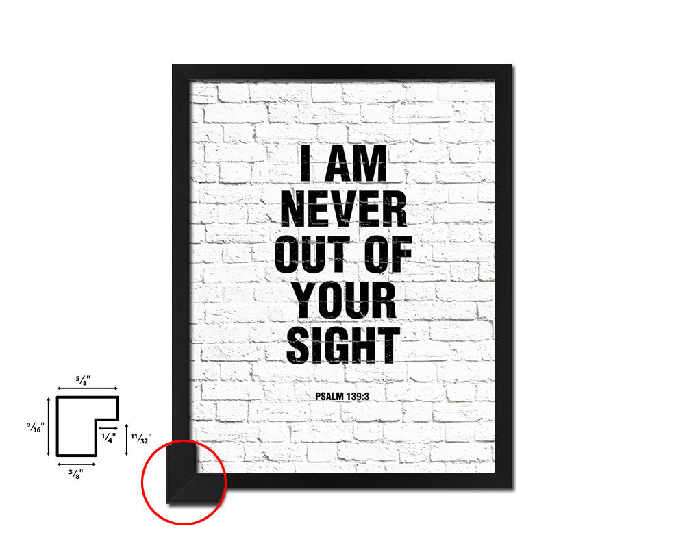 I am never out of your sight Psalm 13:3 Quote Framed Print Home Decor Wall Art Gifts