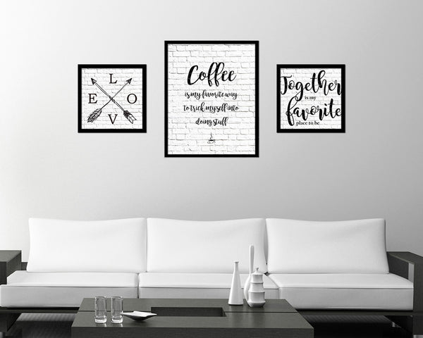 Coffee is my favorite way to trick myself into doing stuff Quote Framed Artwork Print Wall Decor Art Gifts