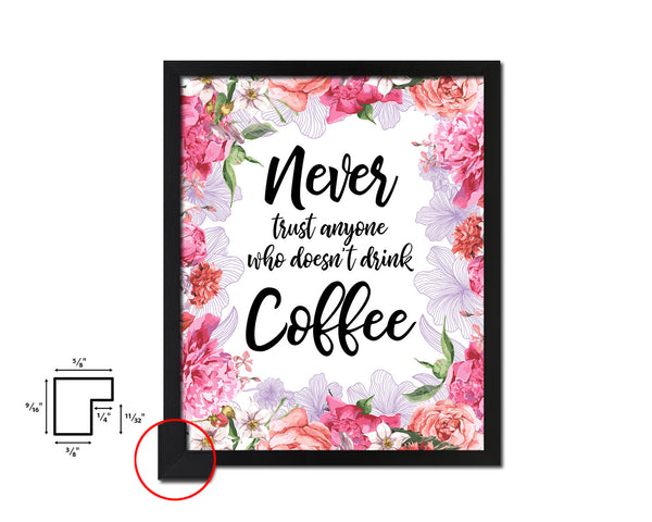 Never trust anyone who doesn't drink coffee Quotes Framed Print Home Decor Wall Art Gifts