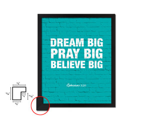 Dream big pray big believe big Quote Framed Print Home Decor Wall Art Gifts