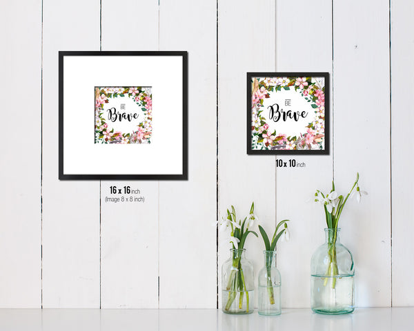Be Brave Quote Saying Framed Print Home Decor Wall Art Gifts