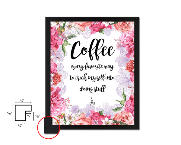 Coffee is my favorite way to trick myself Quotes Framed Print Home Decor Wall Art Gifts