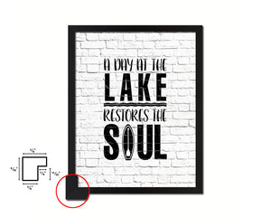 A day at the lake restores the soul Quote Framed Print Home Decor Wall Art Gifts