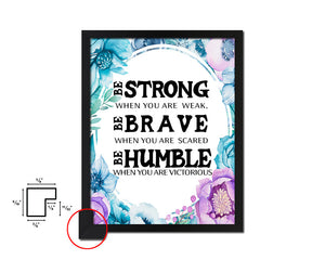 Be strong when you are weak brave Vintage Quote Black Framed Artwork Print Wall Decor Art Gifts