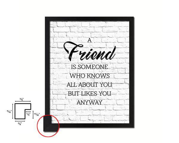 A friend is someone who knows all about you Quote Framed Print Home Decor Wall Art Gifts