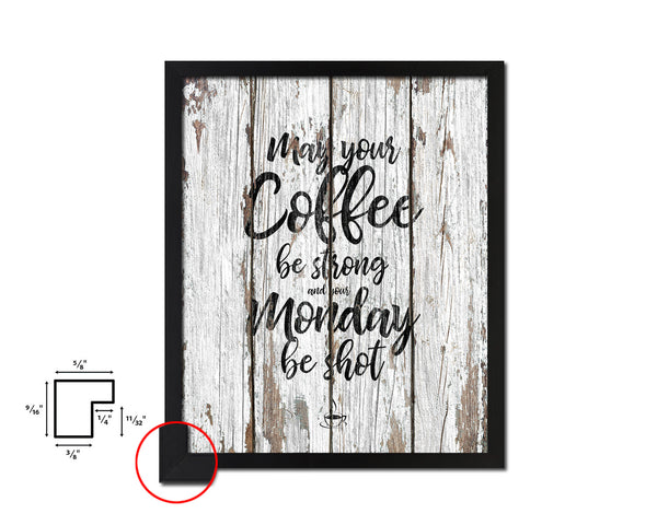 May your coffee be strong and your monday be shot Quote Framed Artwork Print Wall Decor Art Gifts