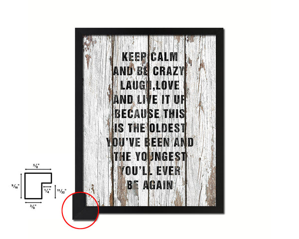 Keep calm and be crazy laugh love and live it up Quote Framed Print Home Decor Wall Art Gifts