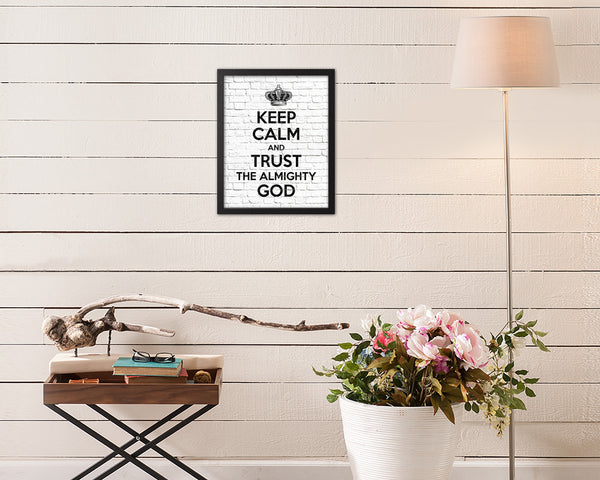 Keep calm and trust the alimighty God Quote Framed Print Home Decor Wall Art Gifts