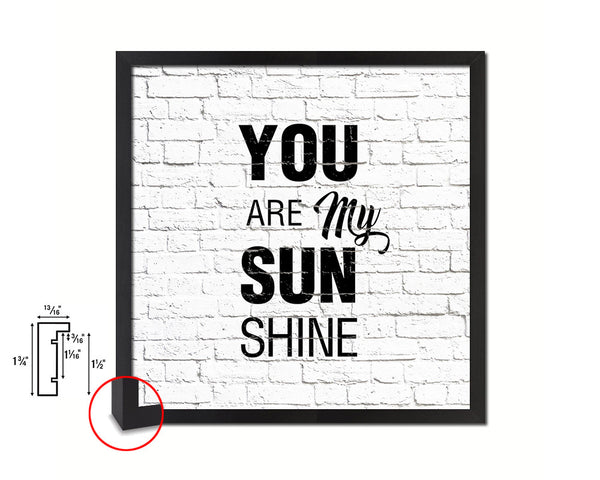 You are my sun shine Quote Framed Print Home Decor Wall Art Gifts