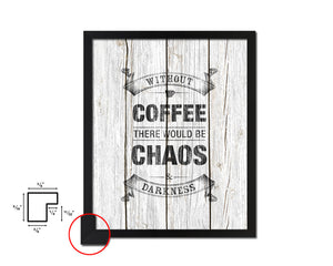 Without coffee there would be chaos & darkness Quotes Framed Print Home Decor Wall Art Gifts