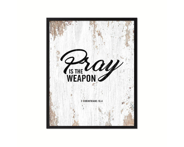 Pray is the weapon, 2 Corinthians 10:4 Quote Framed Print Home Decor Wall Art Gifts