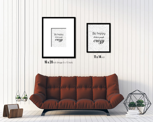 Be happy it drives people crazy Quote Framed Print Home Decor Wall Art Gifts