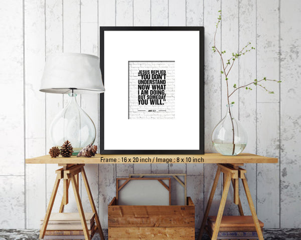 Jesus replied you don't understand now what I am doing Quote Framed Print Wall Art Decor Gifts
