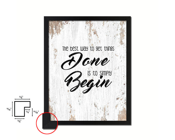 The best way to get things done is to simply begin Quote Framed Print Home Decor Wall Art Gifts