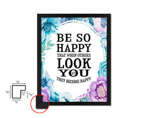 Be so happy that when others look at you Vintage Quote Black Framed Artwork Print Wall Decor Art Gifts