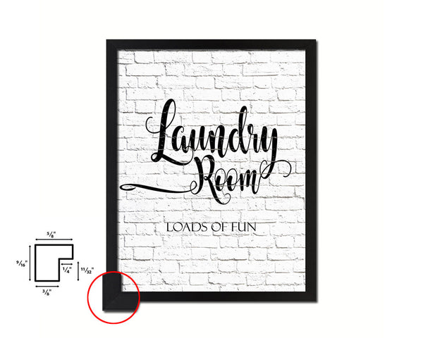 Laundry room loads of fun Quote Framed Print Home Decor Wall Art Gifts