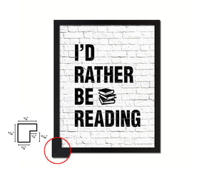 I'd rather be reading Quote Framed Print Home Decor Wall Art Gifts