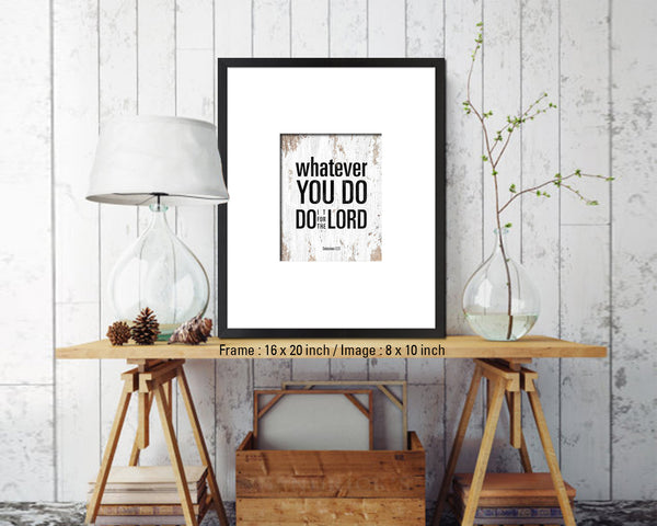 Whatever you do do it for the Lord, Colossians 3-23 Quote Framed Print Home Decor Wall Art Gifts