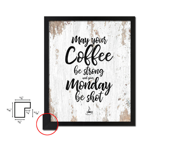 May your coffee be strong and your monday be shot Quotes Framed Print Home Decor Wall Art Gifts
