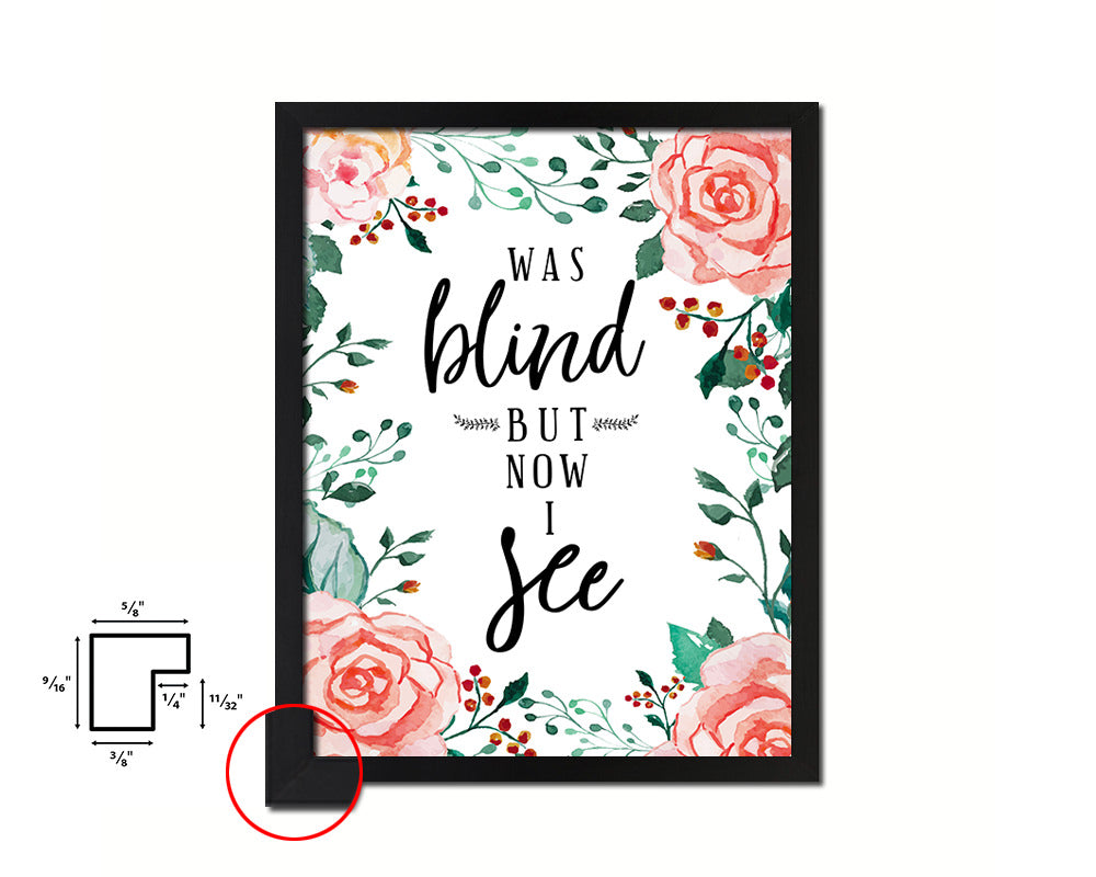 Was blind but now I see Quote Framed Print Home Decor Wall Art Gifts