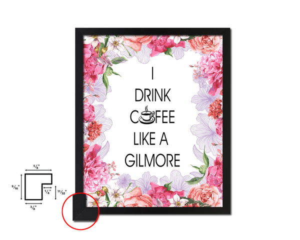 I drink coffee like a gilmore Quotes Framed Print Home Decor Wall Art Gifts