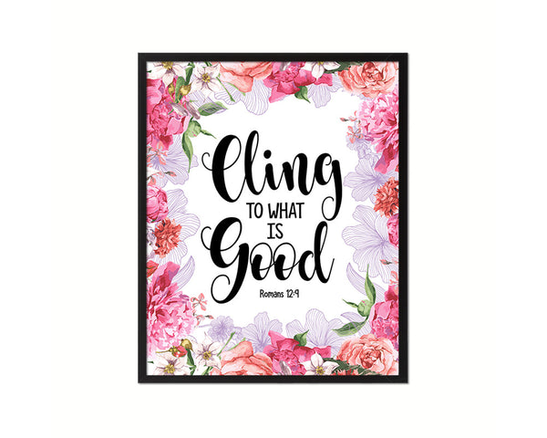 Cling to what is good, Romans 12:9 Quote Wood Framed Print Home Decor Wall Art Gifts