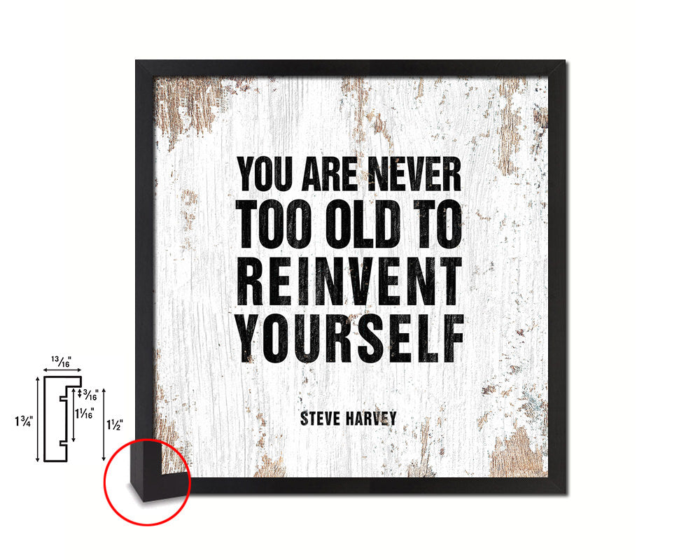 You are never too old to reinvent yourself Steve Harvey Quote Framed Print Wall Decor Art Gifts