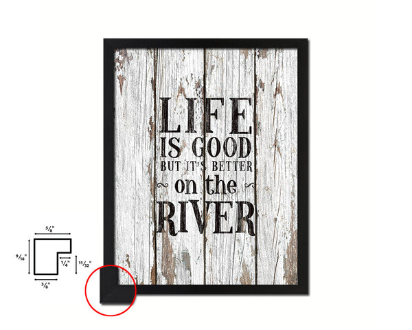 Life is good but it's better on the river Quote Framed Print Home Decor Wall Art Gifts