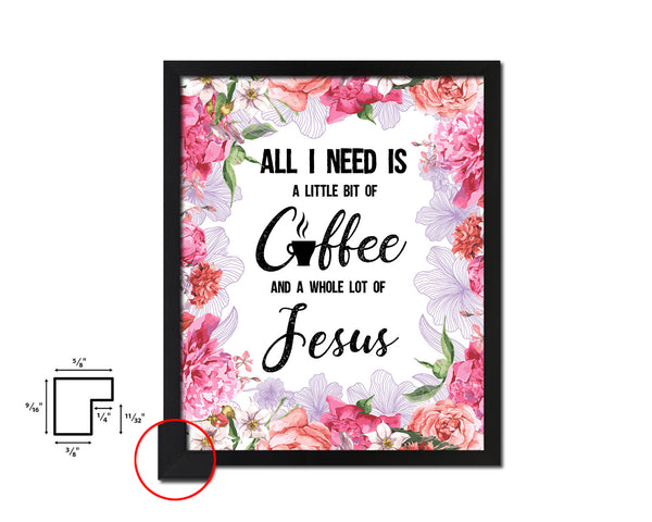 All I need today is a little bit of coffee Quotes Framed Print Home Decor Wall Art Gifts