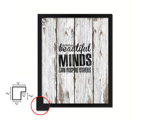 Beautiful minds can inspire others Quote Framed Print Home Decor Wall Art Gifts