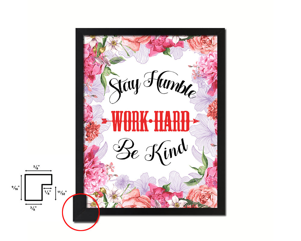 Stay humble work hard be kind Quote Framed Print Home Decor Wall Art Gifts