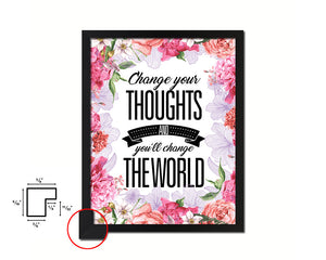 Change your thoughts & you'll chang the world Quote Framed Print Home Decor Wall Art Gifts