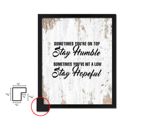 Sometimes you're on top stay humble Quote Framed Print Home Decor Wall Art Gifts