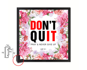 Don't Quit Pray & Nver give up Luke 18-1 Quote Framed Print Home Decor Wall Art Gifts