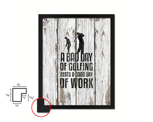 A bad day of golfing always beats a good day of work Quote Framed Print Home Decor Wall Art Gifts