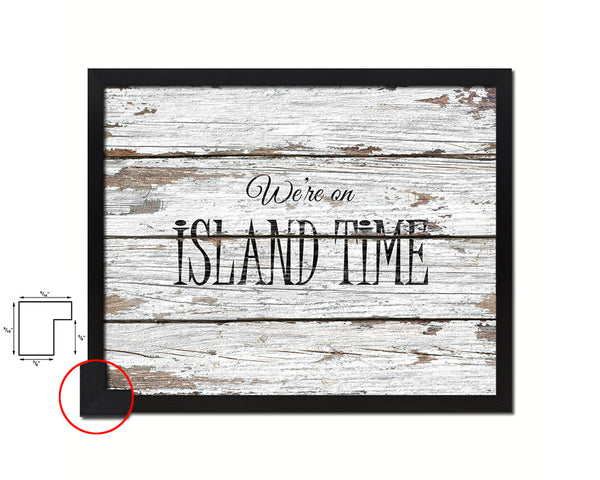 We're on island time Quote Framed Print Home Decor Wall Art Gifts