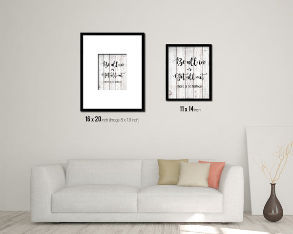 Be all in or get all out There is no halfway Quote White Wash Framed Artwork Print Wall Decor Art Gifts
