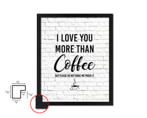 I love you more than coffee Quotes Framed Print Home Decor Wall Art Gifts