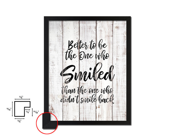 Better to be the one who smiled Quote White Wash Framed Artwork Print Wall Decor Art Gifts
