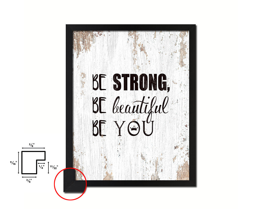 Be strong be beautiful be you Quote Framed Print Home Decor Wall Art Gifts