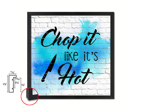 Chop it like it's hot Quote Framed Print Home Decor Wall Art Gifts
