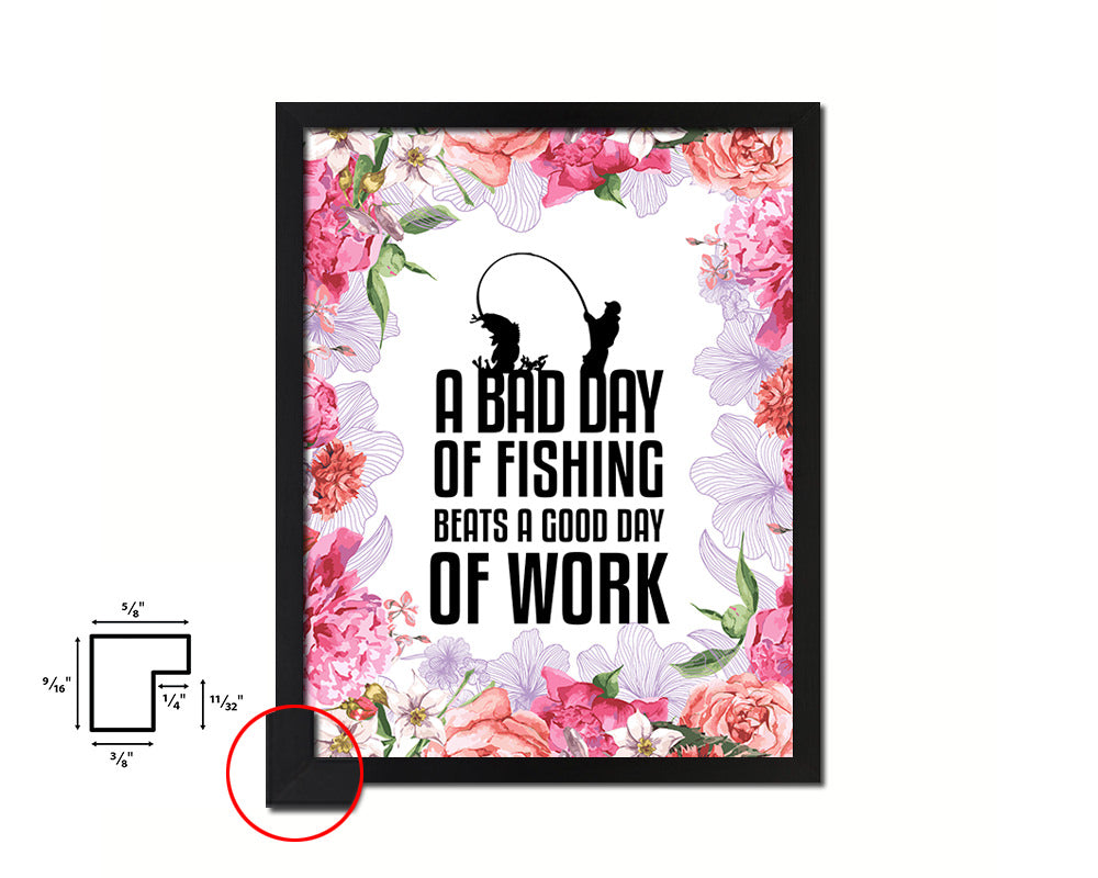 A bad day of fishing always beats a good day of work Quote Framed Print Home Decor Wall Art Gifts