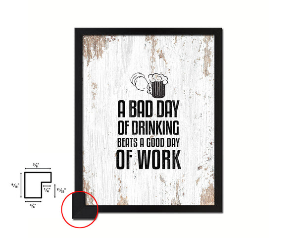 A bad day of drinking always beats a good day of work Quote Framed Print Home Decor Wall Art Gifts