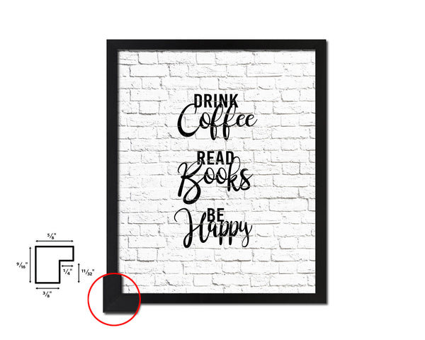 Drink coffee read books be happy Quotes Framed Print Home Decor Wall Art Gifts