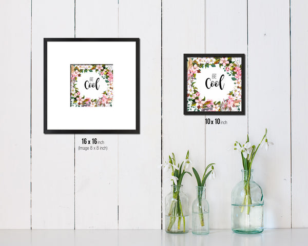 Be Cool Quote Saying Framed Print Home Decor Wall Art Gifts