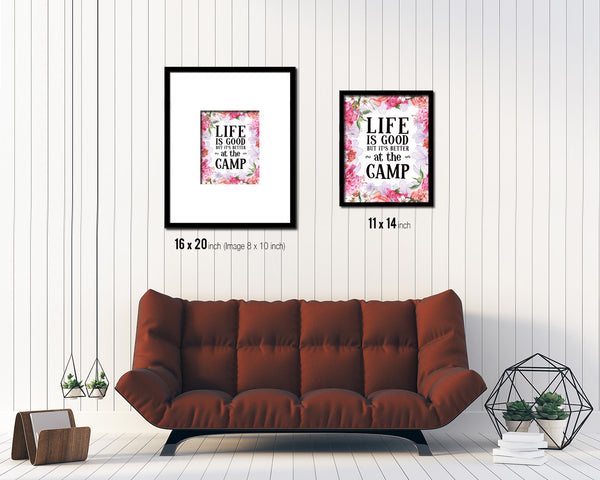Life is good but it's better at the camp Quote Framed Print Home Decor Wall Art Gifts