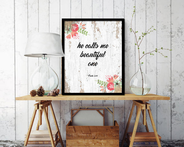 He calls me beautiful one, Psalm 2:10 Quote Wood Framed Print Home Decor Wall Art Gifts