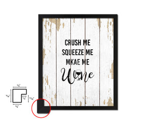 Crush me squeeze me make me Quote Wood Framed Print Wall Decor Art Gifts