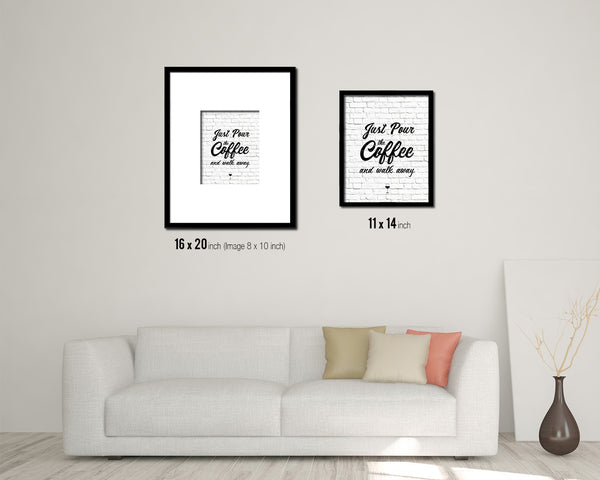 Just pour the coffee & walk away Quote Framed Artwork Print Wall Decor Art Gifts