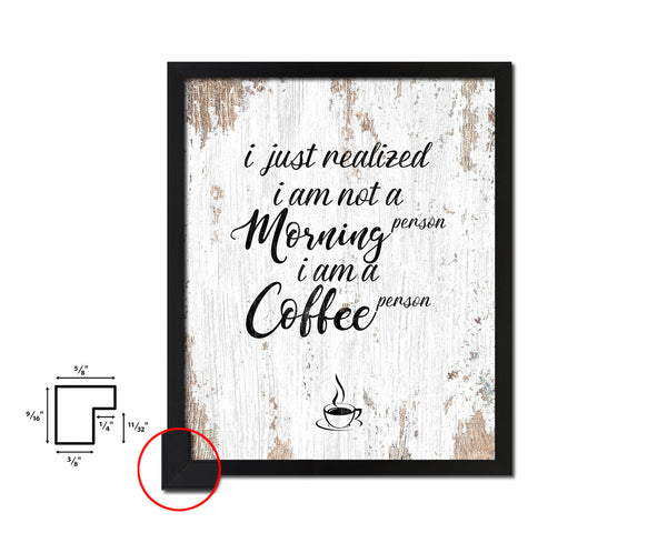 I just realized I am not a morning person I am a coffee person Quote Framed Artwork Print Wall Decor Art Gifts